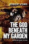 The God Beneath My Garden: Short Horror Fiction of Robert Ford