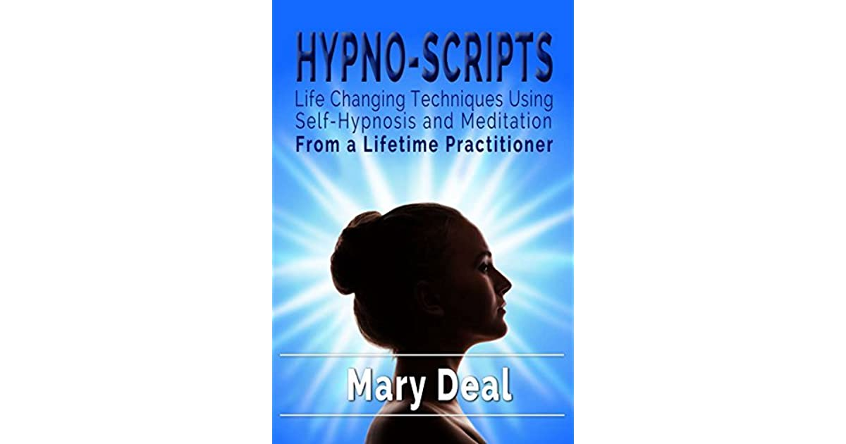 Hypno-Scripts: Life-Changing Techniques Using Self-Hypnosis and