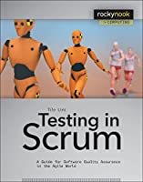 Testing in Scrum: A Guide for Software Quality Assurance in the Agile World (Rocky Nook Computing)