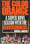 The Color Orange: A Super Bowl Season with the Denver Broncos