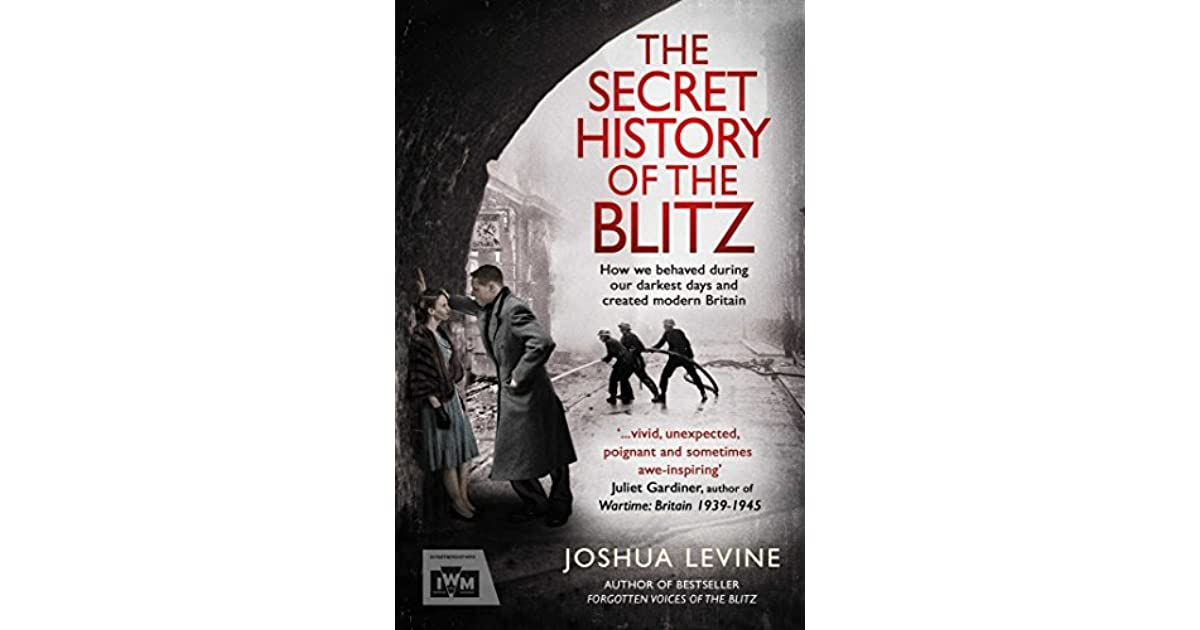 341b6211a81 The Secret History of the Blitz by Joshua Levine