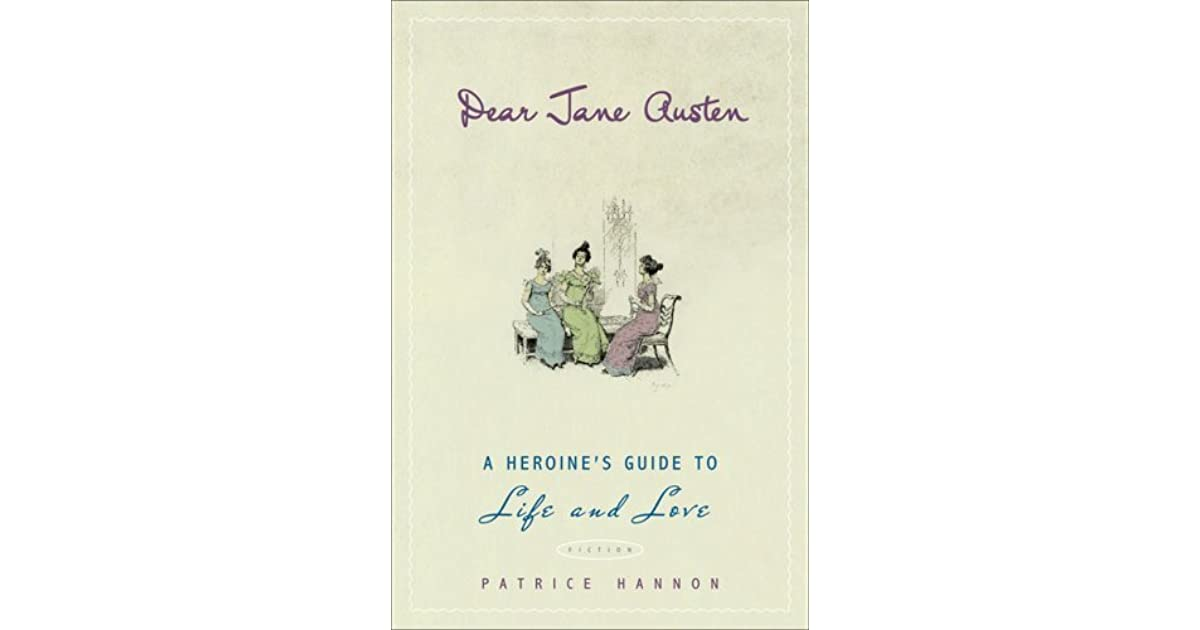 Dear Jane Austen A Heroines Guide To Life And Love