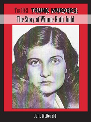 The 1931 Trunk Murders: The Story of Winnie Ruth Judd