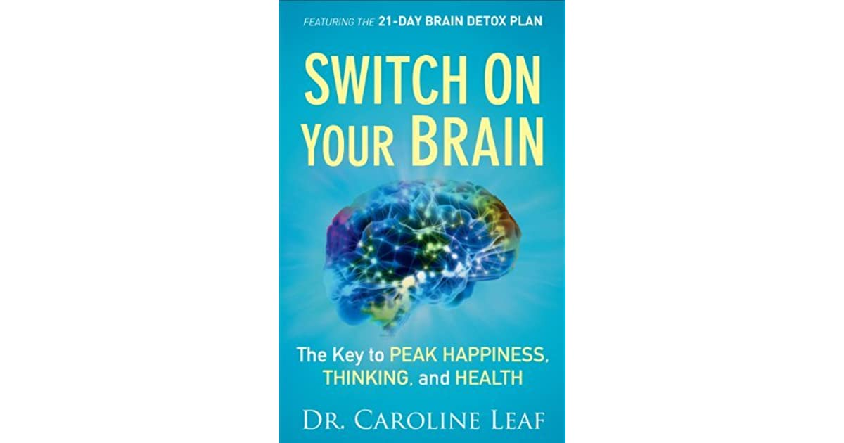 Switch on your brain the key to peak happiness thinking and switch on your brain the key to peak happiness thinking and health by caroline leaf fandeluxe Choice Image