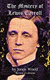 The Mystery of Lewis Carroll - Understanding a Complicated Man (updated): Understanding the Author of Alice in Wonderland