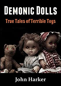 Demonic Dolls: True Tales of Terrible Toys