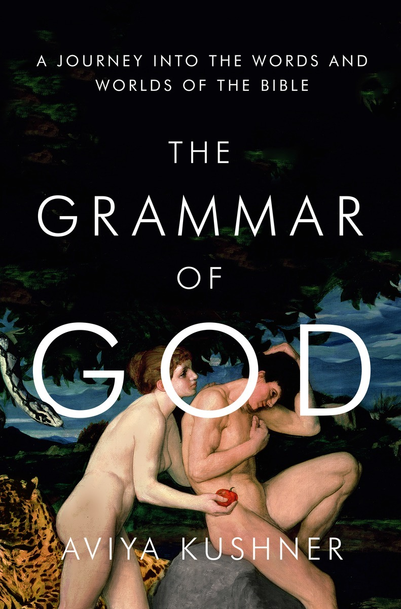 The Grammar of God  A Journey into the Words and Worlds of the Bible