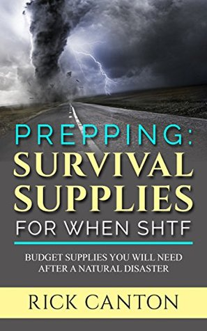 Prepping: Survival Supplies For When SHTF: Budget Supplies You Will Need After a Natural Disaster