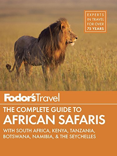 Fodor's the Complete Guide to African Safaris with South Africa, Kenya, Tanzania, Botswana, Namibia, Rwanda