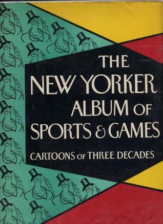 The New Yorker Album of Sports and Games