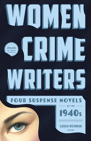 Women Crime Writers: Four Suspense Novels of the 1940s: Laura / The Horizontal Man / In a Lonely Place / The Blank Wall