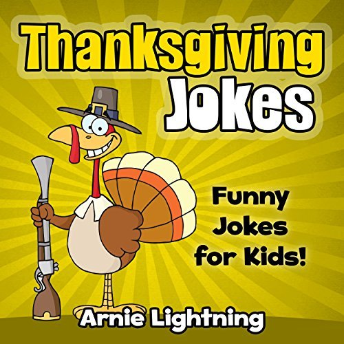 Funny Jokes For Kids Thanksgiving Turkey Jokes For Kids 50 Funny Thanksgiving Jokes W Color Illustrations Funny Jokes For Kids By Arnie Lightning