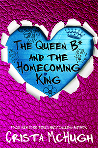 The Queen B* and the Homecoming King by Crista McHugh