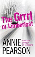 The Grrrl of Limberlost (Rain City Comedy of Manners Book 1)