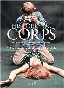 Histoire du corps. Les mutations du regard, le XXe siècle. Volume 3