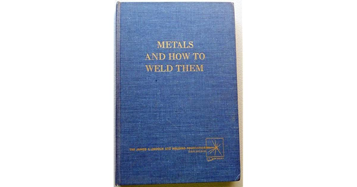 - Brand New! Second Edition Metals and How To Weld Them by Lincoln HARDCOVER