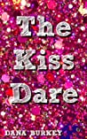 The Kiss Dare by Dana Burkey
