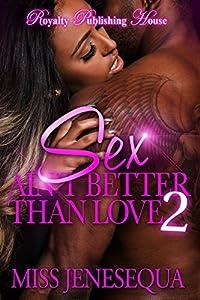 Sex Ain't Better Than Love 2