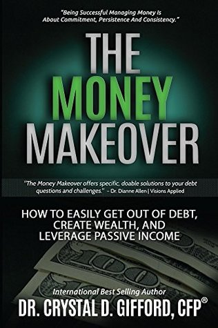 The Money Makeover: How to Easily Get Out of Debt, Create Wealth, and Leverage Passive Income