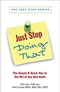 Just Stop Doing That! The Simple & Quick Way to Get Rid of Any Bad Habit (The Just Stop Series Book 1)