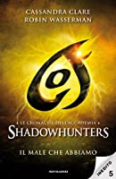 Il male che abbiamo (Tales from the Shadowhunter Academy, #5)