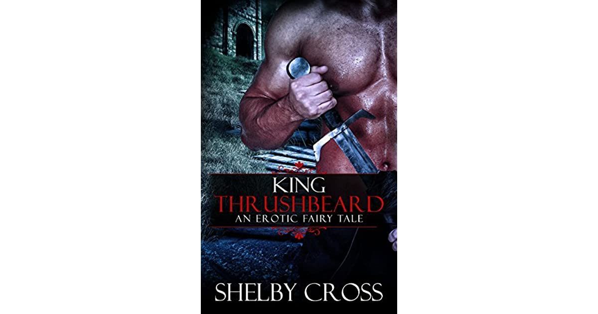 king thrushbeard an erotic fairy tale by shelby cross reviews discussion bookclubs lists