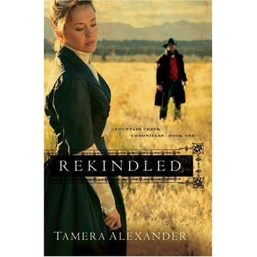 Rekindled (Fountain Creek Chronicles, #1) by Tamera Alexander