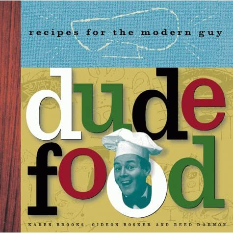 Dude food recipes for the modern guy by karen brooks forumfinder Image collections