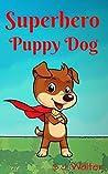 Books for Kids: Superhero Puppy Dog (Bedtime Stories For Kids Ages 3-10): children's books - Bedtime Stories For Kids