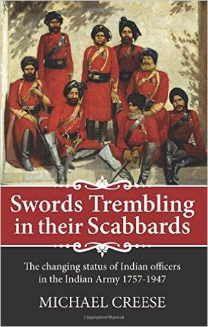 Swords Trembling in Their Scabbards: The Changing Status of Indian Officers in the Indian Army 1757-1947