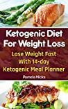 Ketogenic Diet For Weight Loss: Lose Weight Fast With 14-day Ketogenic Meal Planner: (Lose Belly Fat Fast, Ketogenic Diet For Beginners, How To Lose Weight ... 20 20 diet dr phil , weight watchers)
