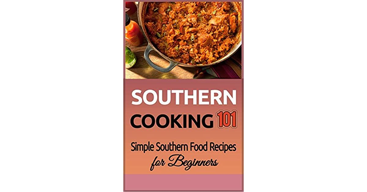 Southern Cooking 101: Simple Southern Food Recipes for