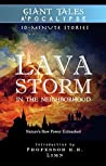Lava Storm In the Neighborhood: Nature's Raw Power Unleashed (Giant Tales Apocalypse 10-Minute Stories