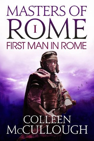 Read The First Man In Rome Masters Of Rome 1 By Colleen Mccullough