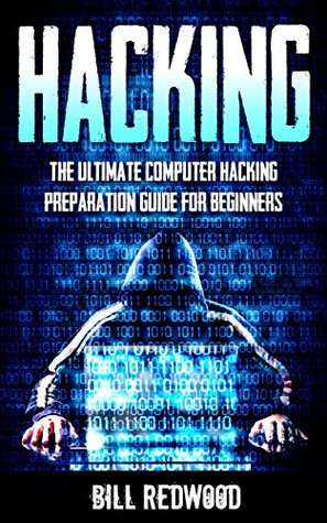 Hacking: Computer Hacking: The Ultimate Computer Hacking Preparation Guide For Beginners (Computer Hacking For Beginners)
