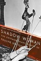 Shadow Woman: The Extraordinary Career of Pauline Benton