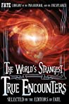THE WORLD'S STRANGEST TRUE ENCOUNTERS: FATE's Library of the Paranormal and the Unknown (The Best of FATE Magazine)
