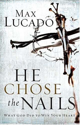 He Chose The Nails - Max Lucado