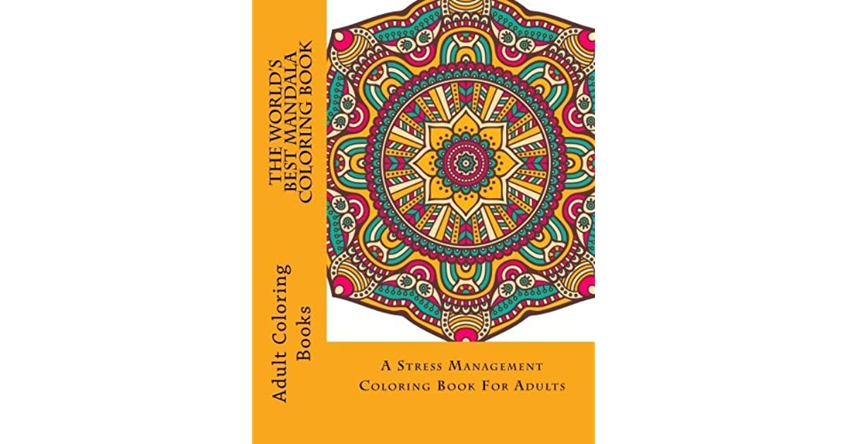 The Worlds Best Mandala Coloring Book A Stress Management For Adults By NOT BOOK