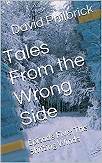 Tales From the Wrong Side: Episode Five: The Shifting Winds