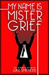 My Name Is Mister Grief (Tales of the Unusual)