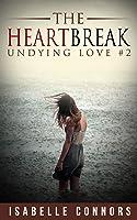 The Heartbreak (Undying Love #2)