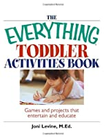 The Everything Toddler Activities Book: Games And Projects That Entertain And Educate (Everything® Kids)