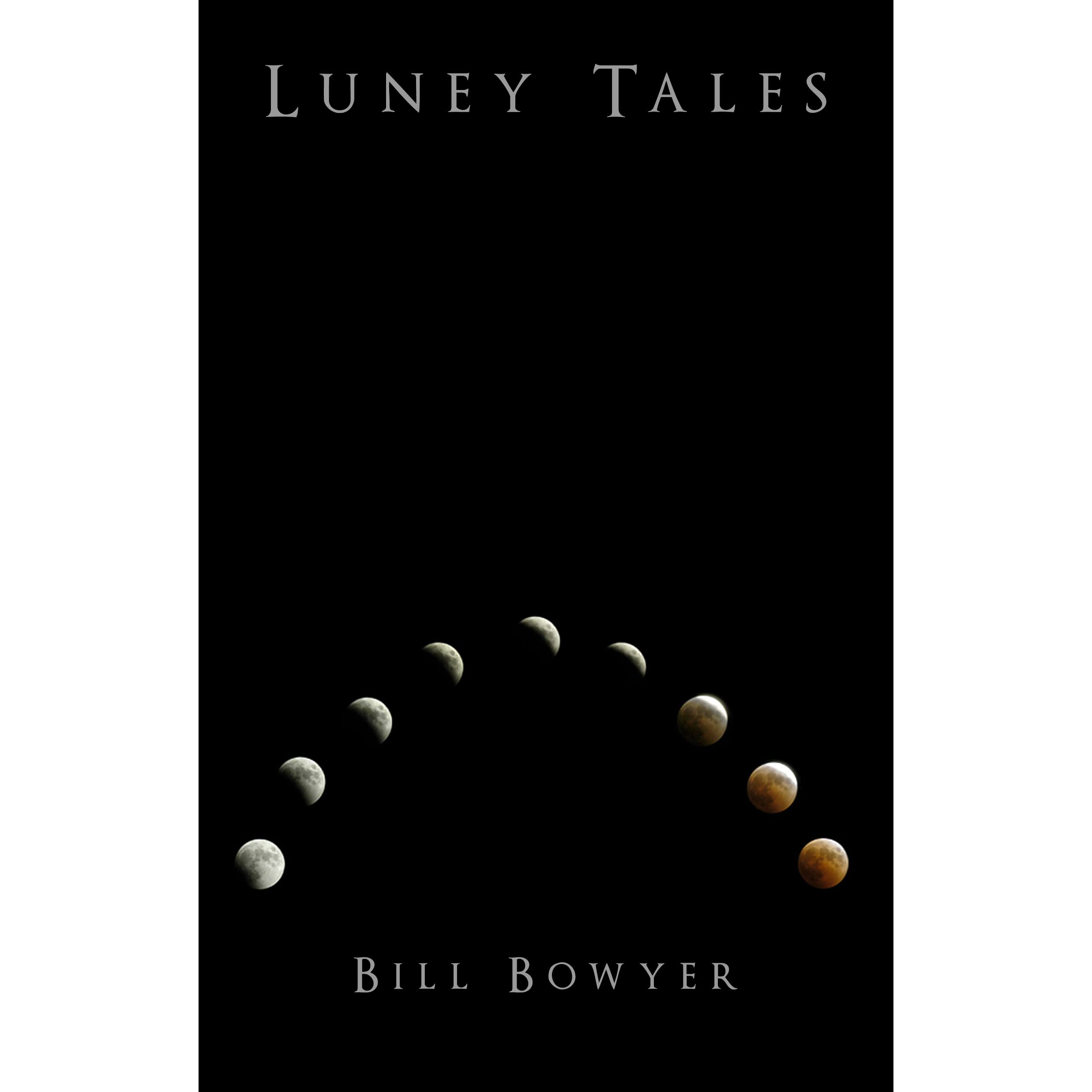 Anthologies: Luney Tales (Anthologies, #1) By Bill Bowyer
