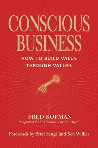 Conscious Business: How to Build Value Through Values