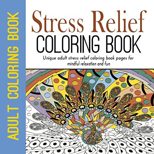 Stress Relief Coloring Book: Adult Coloring Book: Unique Stress Relief  Coloring Book Pages For Mindful Relaxation And Fun By Stress Relief Coloring  Artist