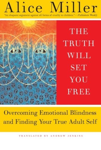 The-Truth-Will-Set-You-Free-Overcoming-Emotional-Blindness-and-Finding-Your-True-Adult-Self