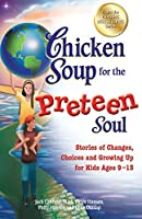 Chicken Soup for the Preteen Soul: Stories of Changes, Choices and Growing Up for Kids Ages 9–13