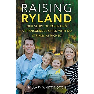 Raising Ryland: Our Story of Parenting a Transgender Child with No Strings Attached by Hillary Whittington