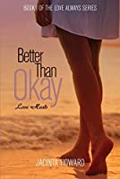 Better Than Okay (Love Always Book 1)